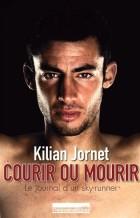 Kilian Jornet - Courir ou mourir : le journal d'un sky-runner