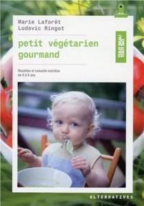 """Livre """"Petit végétarien gourmand : recettes et conseils nutrition de 0 à 6 ans"""""""