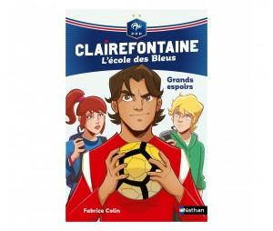 Livre FFF 'Clairefontaine, L'école des Bleus : Grands espoirs' Tome 6