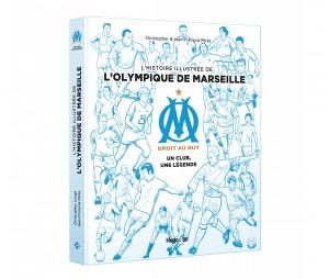 Livre ' L'histoire illustrée de l'Olympique de Marseille : OM, un club, une légende '