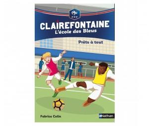 Livre FFF 'Clairefontaine, L'école des Bleus : Prêts à tout ' Tome 5