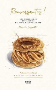 """Livre """"Renversantes ! les meilleures pâtisseries de Paris racontées par Priscilla Lanzarotti"""""""