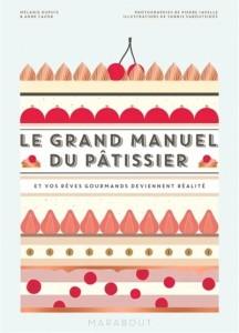 """Livre """"Le grand manuel du pâtissier et vos rêves gourmands deviennent réalité"""""""
