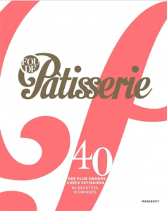 """Livre """"Fou de pâtisserie - 40 des plus grands chefs pâtissiers - 85 recettes iconiques"""""""
