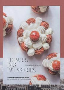 """Livre """"Le Paris des pâtisseries : 100 recettes irrésistibles - 50 pâtissiers incontournables"""""""