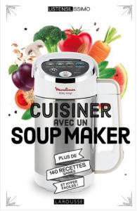 """Livre """"Cuisiner avec un soup maker plus de 140 recettes saines et hyper faciles !"""""""